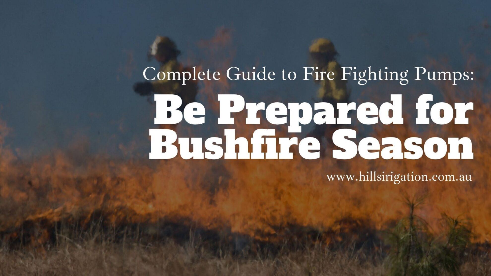 Complete Guide to Fire Fighting Pumps: Be Prepared for Bushfire Season